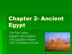 Chapter 2 Ancient Egypt The Nile Valley Egypts
