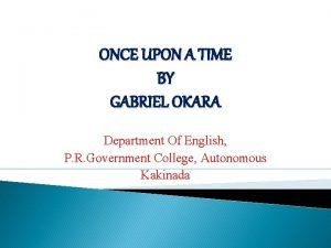 ONCE UPON A TIME BY GABRIEL OKARA Department