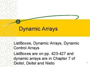 Dynamic Arrays List Boxes Dynamic Arrays Dynamic Control