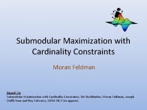 Submodular Maximization with Cardinality Constraints Moran Feldman Based