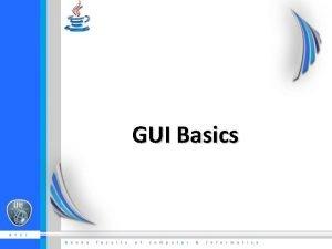 GUI Basics Agenda What GUI How to make