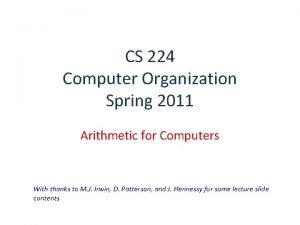CS 224 Computer Organization Spring 2011 Arithmetic for