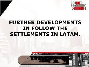 FURTHER DEVELOPMENTS IN FOLLOW THE SETTLEMENTS IN LATAM