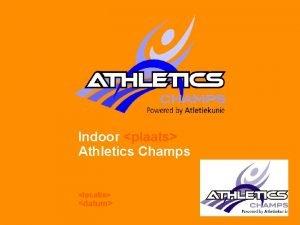Indoor plaats Athletics Champs locatie datum Chronoloog 09