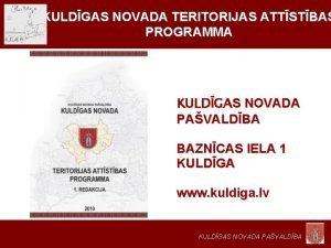 KULDGAS NOVADA TERITORIJAS ATTSTBAS PROGRAMMA KULDGAS NOVADA PAVALDBA