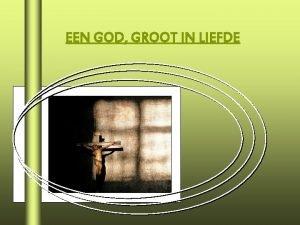 EEN GOD GROOT IN LIEFDE De ervaring van