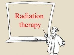 Radiation therapy Radiation therapy Radiotherapy Radiation oncology Radiation