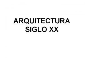 ARQUITECTURA SIGLO XX ARQUITECTURA S XX Racionalismo Arquitectura