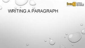 WRITING A PARAGRAPH WRITING A PARAGRAPH The Parts