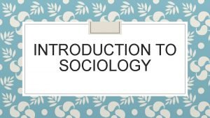 INTRODUCTION TO SOCIOLOGY Our definition of Sociology Sosiologi