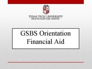 GSBS Orientation Financial Aid What is Financial Aid