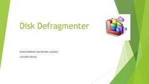 Disk Defragmenter MUHAMMAD HELMI BIN AZMAN C 03