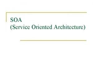 SOA Service Oriented Architecture Pengertian SOA 1 n