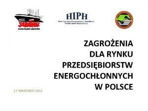 17 WRZESIE 2012 ZAGROENIA DLA RYNKU PRZEDSIBIORSTW ENERGOCHONNYCH