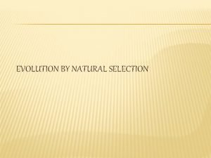 EVOLUTION BY NATURAL SELECTION Evolution Change over time