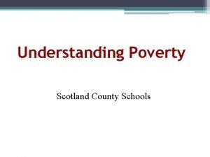 Understanding Poverty Scotland County Schools Poverty is hunger