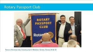 Rotary Passport Club Rotary Membership Development Webinar Series