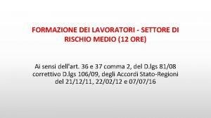 FORMAZIONE DEI LAVORATORI SETTORE DI RISCHIO MEDIO 12