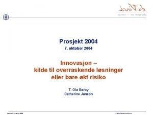Prosjekt 2004 7 oktober 2004 Innovasjon kilde til