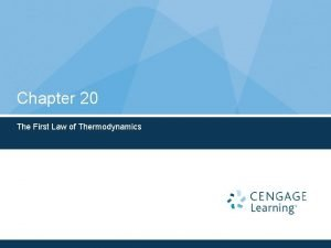 Chapter 20 The First Law of Thermodynamics Thermodynamics