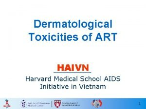 Dermatological Toxicities of ART HAIVN Harvard Medical School