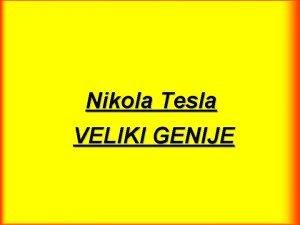 Nikola Tesla VELIKI GENIJE Za to ima nekoliko