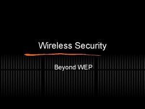 Wireless Security Beyond WEP Wireless Security Privacy Authorization