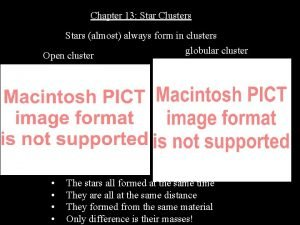 Chapter 13 Star Clusters Stars almost always form