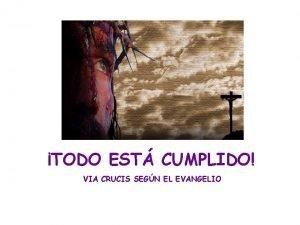TODO EST CUMPLIDO VIA CRUCIS SEGN EL EVANGELIO