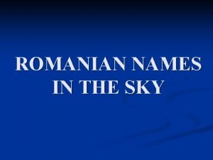ROMANIAN NAMES IN THE SKY ROMANIAN NAMES ON