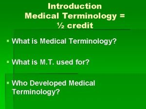 Introduction Medical Terminology credit What is Medical Terminology
