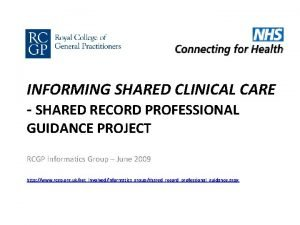INFORMING SHARED CLINICAL CARE SHARED RECORD PROFESSIONAL GUIDANCE