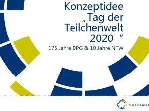 Konzeptidee Tag der Teilchenwelt 2020 175 Jahre DPG