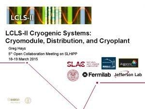 LCLSII Cryogenic Systems Cryomodule Distribution and Cryoplant Greg