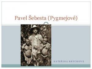Pavel ebesta Pygmejov KATEINA BRYCHOV Pavel ebesta Narodil