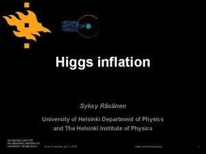 Higgs inflation Syksy Rsnen University of Helsinki Department