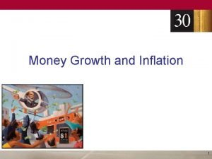 Money Growth and Inflation 1 Inflation Inflation Increase