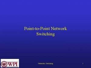 PointtoPoint Network Switching Networks Switching 1 PointtoPoint Network