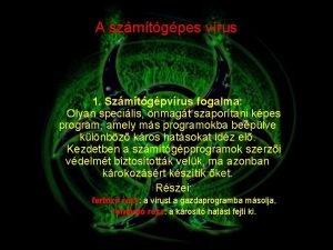 A szmtgpes vrus 1 Szmtgpvrus fogalma Olyan specilis
