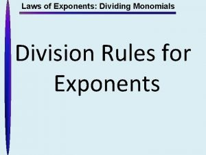 Laws of Exponents Dividing Monomials Division Rules for