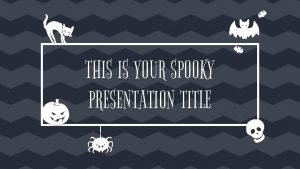 THIS IS YOUR SPOOKY PRESENTATION TITLE Instructions for