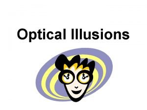 Optical Illusions Optical Illusions An optical illusion also