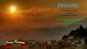 BERGAMO uma cidade italiana localizada na regio da