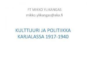 FT MIKKO YLIKANGAS mikko ylikangasaka fi KULTTUURI JA