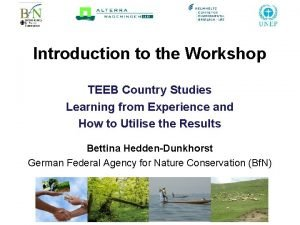Introduction to the Workshop TEEB Country Studies Learning
