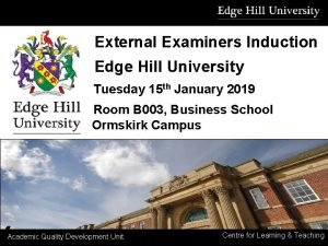 External Examiners Induction Edge Hill University Tuesday 15
