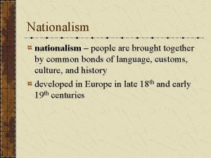 Nationalism nationalism people are brought together by common