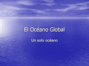 El Ocano Global Un solo ocano Distribucin de