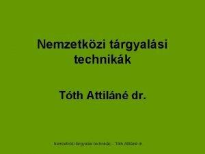 Nemzetkzi trgyalsi technikk Tth Attiln dr Nemzetkzi trgyalsi