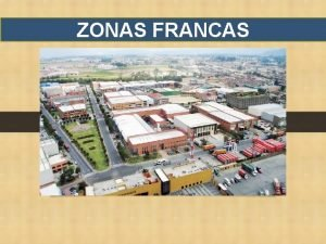 ZONAS FRANCAS ZONAS FRANCAS Las Zonas Francas son
